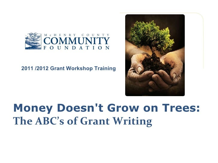 Money Doesn't Grow on Trees:  The ABC's of Grant Writing 2011 /2012 Grant Workshop Training