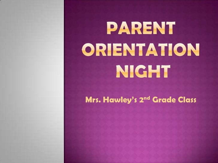 Parent Orientation Night<br />Mrs. Hawley's 2nd Grade Class<br />