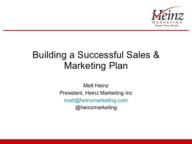 Building a Successful Sales & Marketing Plan Matt Heinz President, Heinz Marketing Inc [email_address] @heinzmarketing