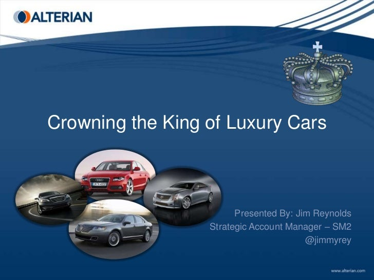 Crowning the King of Luxury Cars<br />Presented By: Jim Reynolds<br />Strategic Account Manager – SM2<br />@jimmyrey<br />