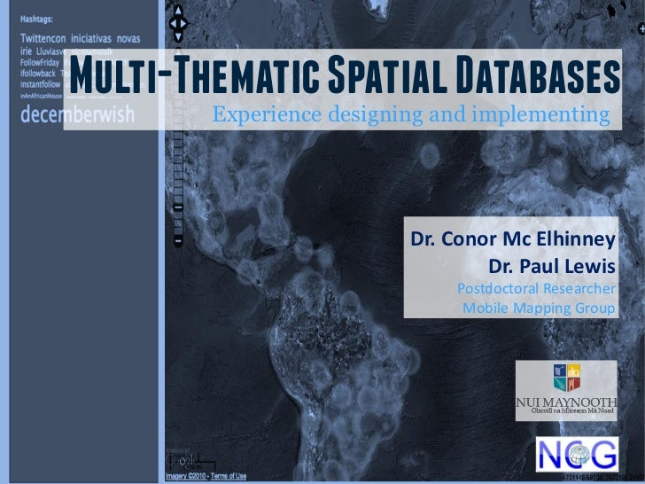 Multi-Thematic Spatial Databases        Experience designing and implementing                          Dr. Conor Mc Elhinn...