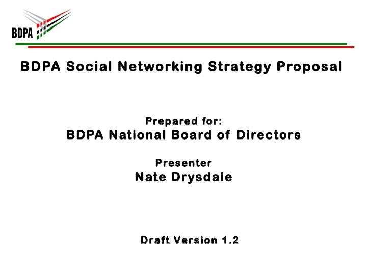 BDPA Social Networking Strategy Proposal  Prepared for: BDPA National Board of Directors Presenter Nate Drysdale Draft Ver...