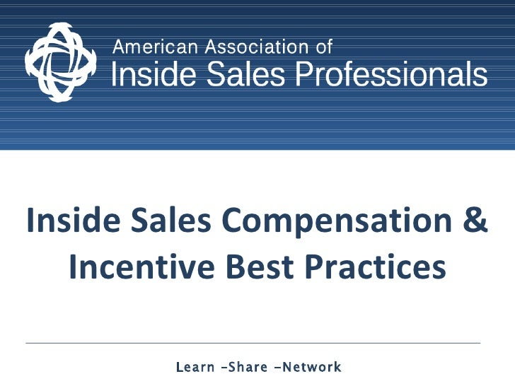 Inside Sales Compensation & Incentive Best Practices Learn –Share -Network