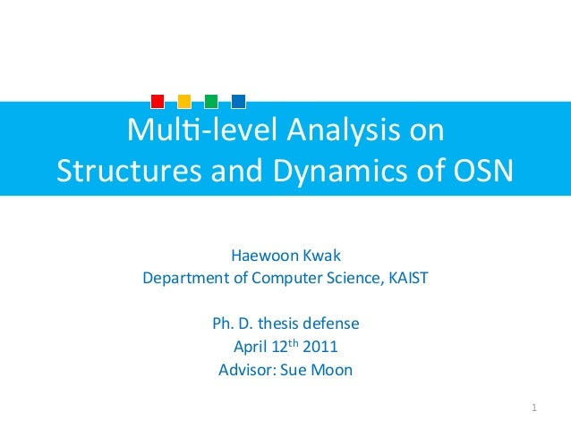 Mul$-­‐level	   Analysis	   on	   	    Structures	   and	   Dynamics	   of	   OSN Haewoon	   Kwak	    Department	   of	   ...