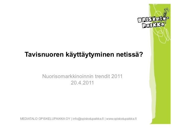 Tavisnuoren käyttäytyminen netissä?              Nuorisomarkkinoinnin trendit 2011                        20.4.2011MEDIATA...