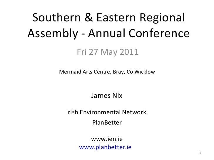 Southern & Eastern Regional Assembly - Annual Conference Fri 27 May 2011 Mermaid Arts Centre, Bray, Co Wicklow James Nix I...