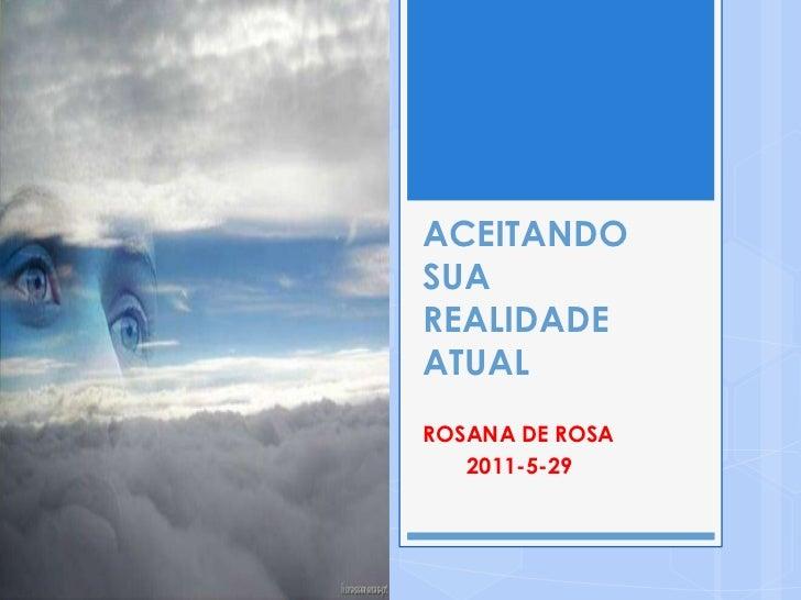 ACEITANDOSUAREALIDADEATUALROSANA DE ROSA   2011-5-29