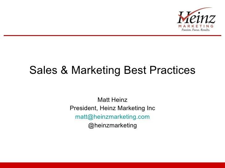 Sales & Marketing Best Practices Matt Heinz President, Heinz Marketing Inc [email_address] @heinzmarketing