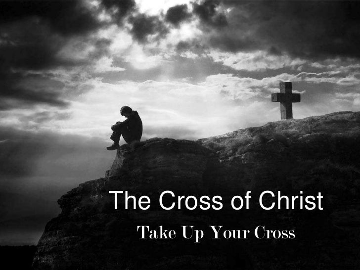 The Cross of Christ<br />Take Up Your Cross<br />