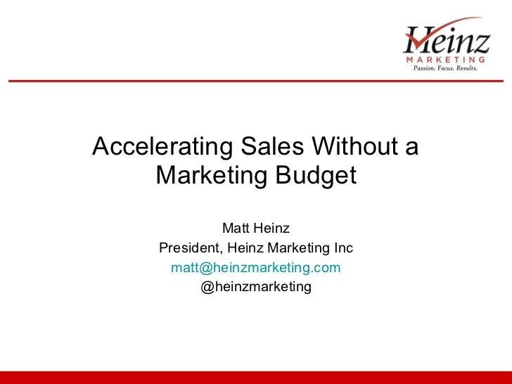 Accelerating Sales Without a Marketing Budget Matt Heinz President, Heinz Marketing Inc [email_address] @heinzmarketing