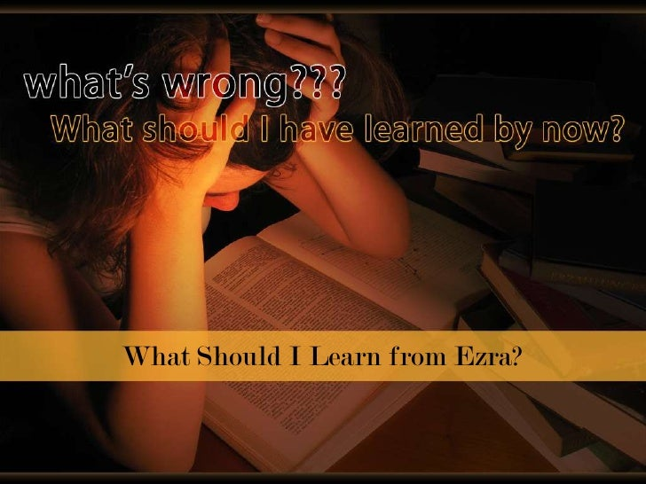 What Should I Learn from Ezra?<br />