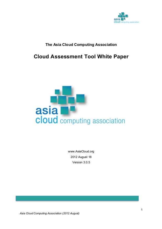 Asia Cloud Computing Association (2012 August) 1 The Asia Cloud Computing Association Cloud Assessment Tool White Paper ww...
