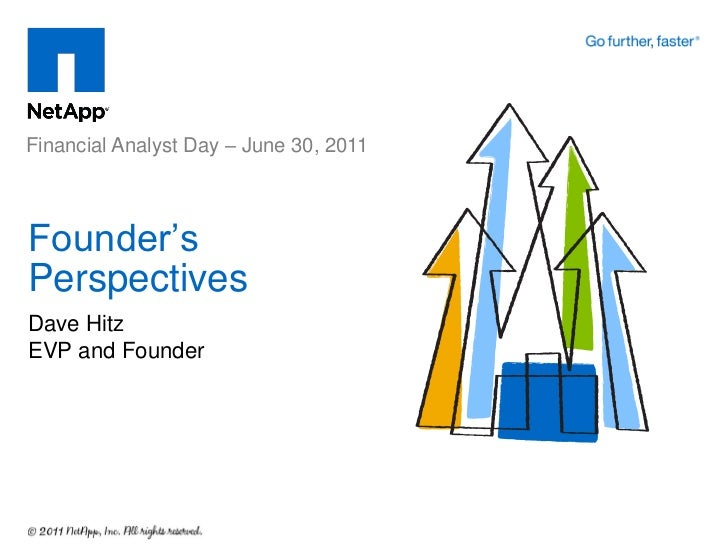 Financial Analyst Day – June 30, 2011Founder'sPerspectivesDave HitzEVP and Founder