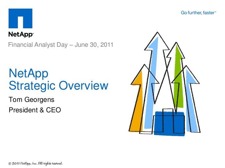 Financial Analyst Day – June 30, 2011NetAppStrategic OverviewTom GeorgensPresident & CEO