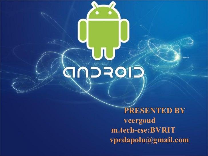 PRESENTED BY   veergoudm.tech-cse:BVRITvpedapolu@gmail.com