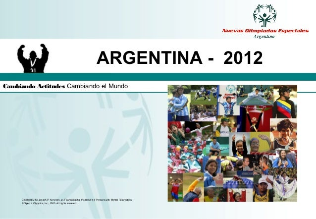 ARGENTINA - 2012Cambiando Actitudes Cambiando el Mundo     Created by the Joseph P. Kennedy, Jr. Foundation for the Benefi...
