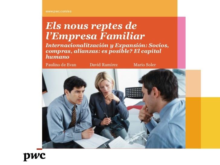 www.pwc.com/esEls nous reptes del'Empresa FamiliarInternacionalitzación y Expansión: Socios,compras, alianzas: es posible?...