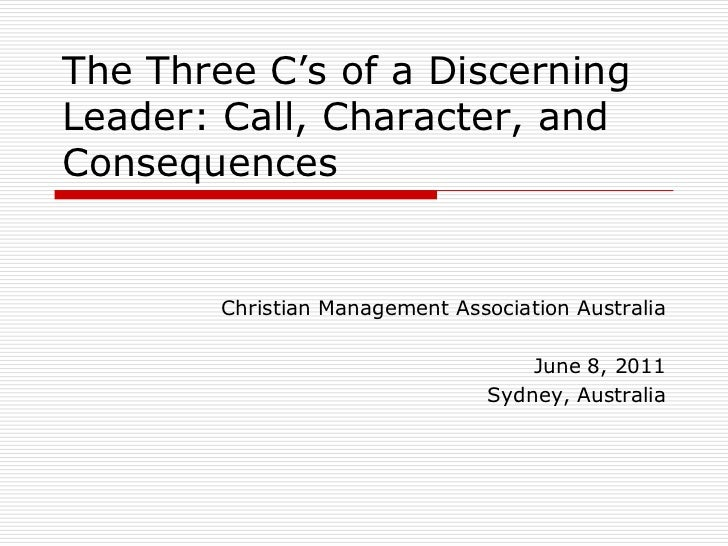 The Three C's of a Discerning Leader: Call, Character, and Consequences<br />Christian Management Association Australia<br...