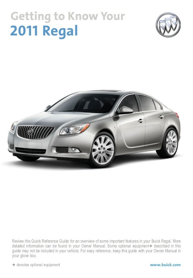 Review this Quick Reference Guide for an overview of some important features in your Buick Regal. More detailed informatio...