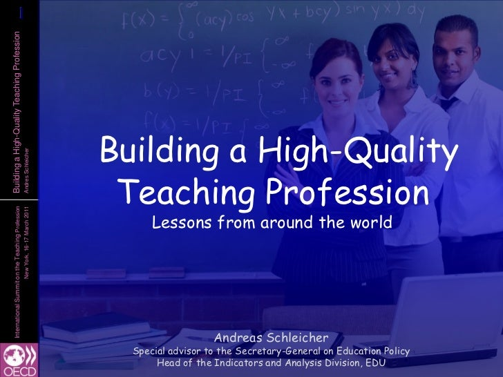 Building a High-Quality Teaching Profession<br />Lessons from around the world<br />Andreas Schleicher<br />Special adviso...