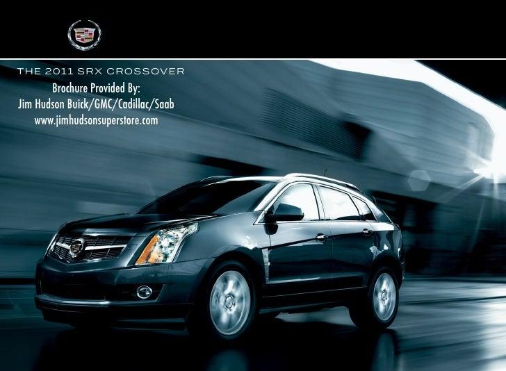 T H E 2 0 1 1 S R X C R OS S OV E R         Brochure Provided By: Jim Hudson Buick/GMC/Cadillac/Saab     www.jimhudsonsupe...