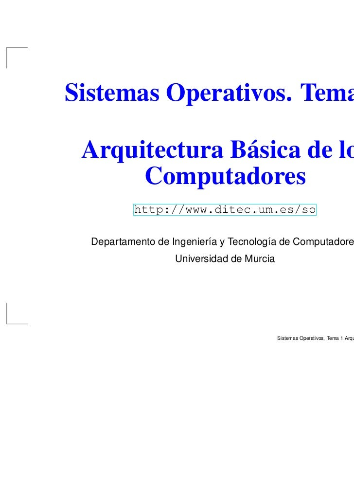 Sistemas Operativos. Tema 1 Arquitectura Básica de los      Computadores          http://www.ditec.um.es/so  Departamento ...