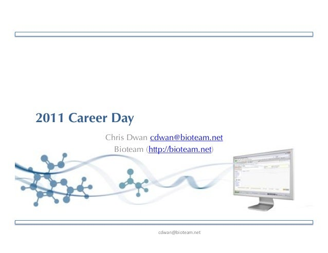 "!""#$%&'()*+$,-%+*. 2011 Career Day Chris Dwan cdwan@bioteam.net Bioteam (http://bioteam.net)"