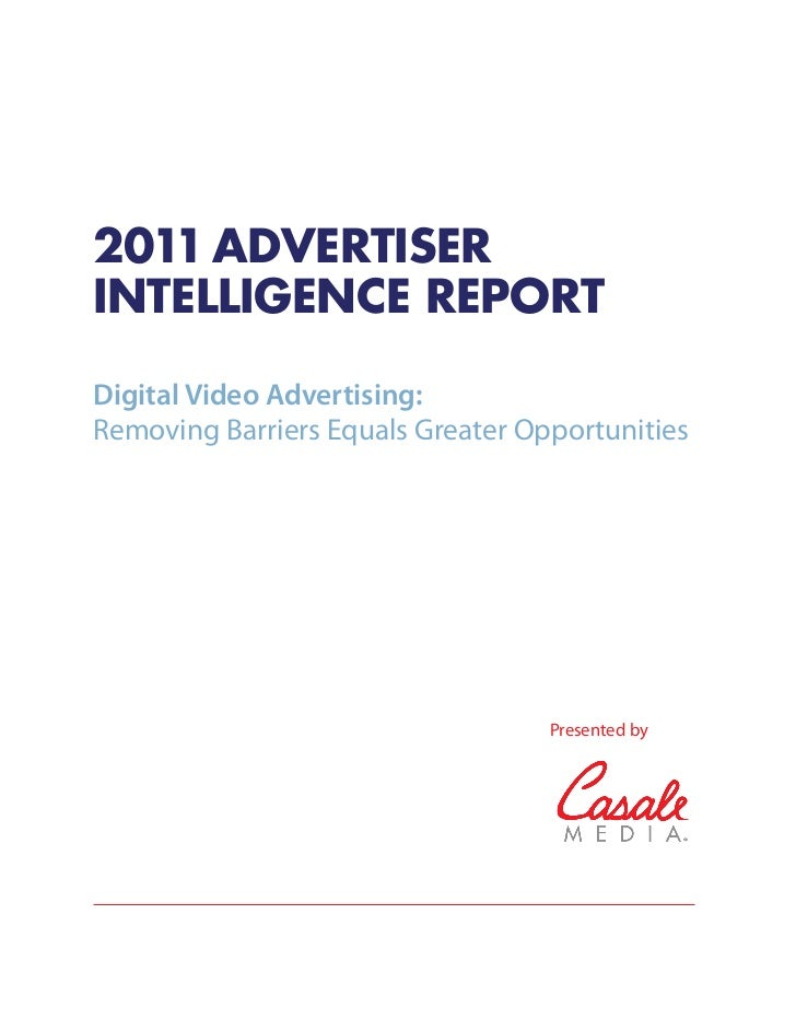 2011 ADVERTISERINTELLIGENCE REPORTDigital Video Advertising:Removing Barriers Equals Greater Opportunities                ...