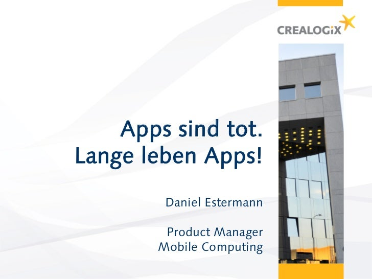 Apps sind tot.Lange leben Apps!         Daniel Estermann         Product Manager        Mobile Computing