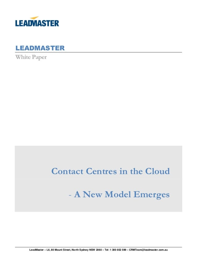 LEADMASTERWhite Paper                   Contact Centres in the Cloud                                - A New Model Emerges ...