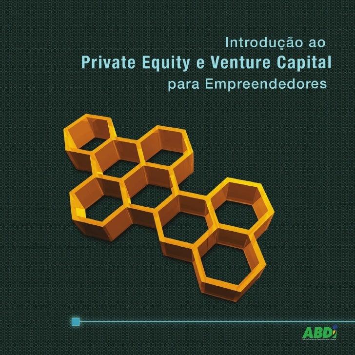 Introdução aoPrivate Equity e Venture Capital      para Empreendedores              1ª Edição             Julho de 2010
