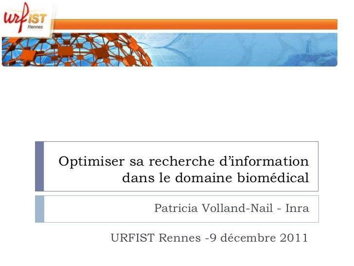 Optimiser sa recherche d'information         dans le domaine biomédical             Patricia Volland-Nail - Inra       URF...