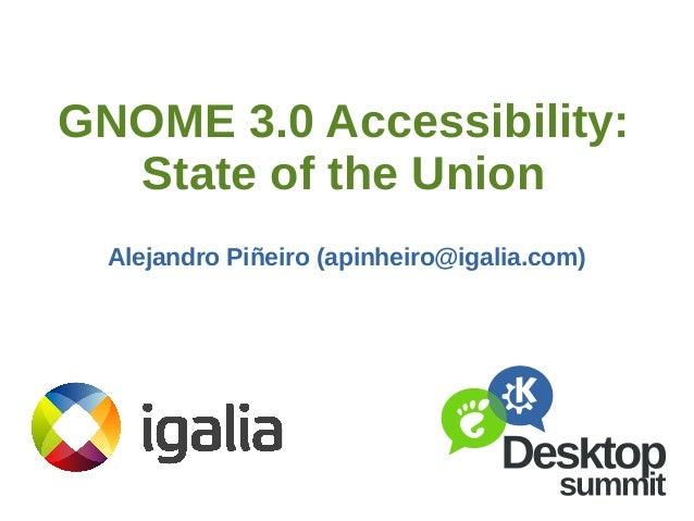 GNOME 3.0 Accessibility: State of the Union Alejandro Piñeiro (apinheiro@igalia.com)