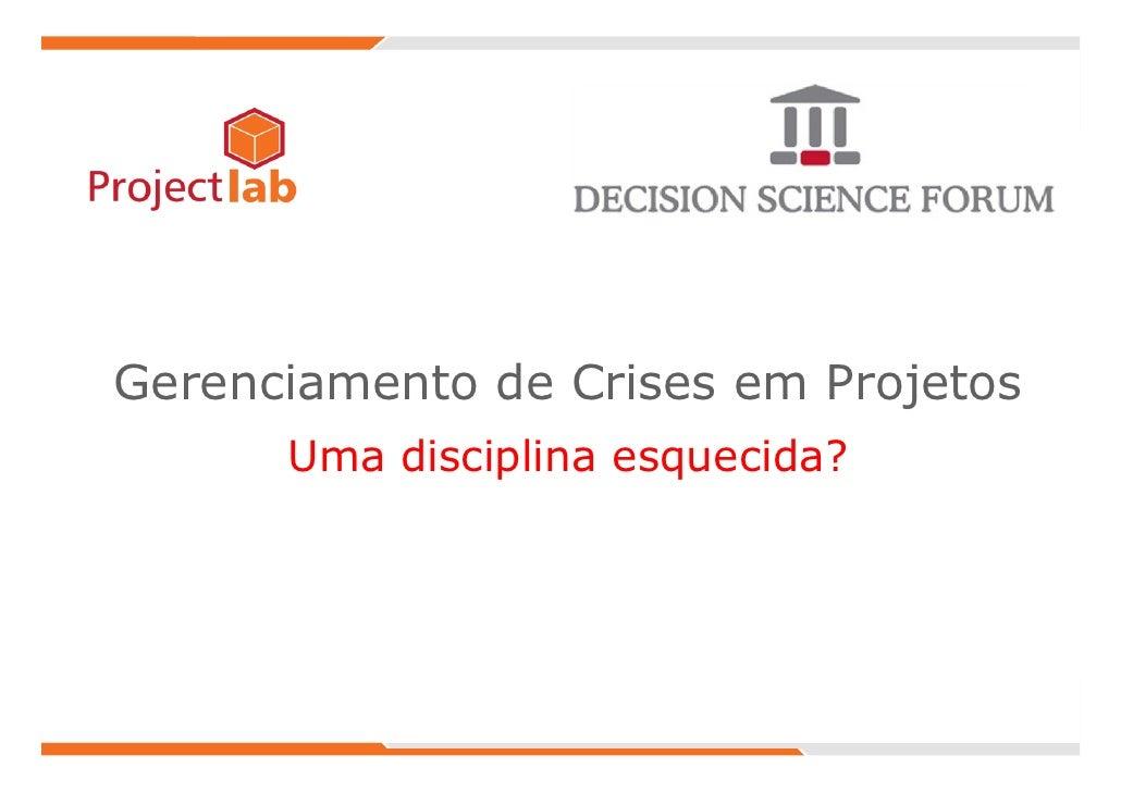 Gerenciamento de Crises em Projetos                  Uma disciplina esquecida?Gerenciamento de Crises em Projetos