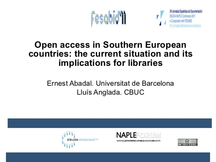 Open access in Southern European countries: the current situation and its implications for libraries Ernest Abadal. Univer...