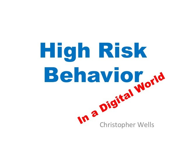 High RiskBehavior     Christopher	  Wells