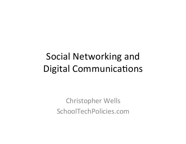 Social Networking and  Digital Communica5ons        Christopher Wells     SchoolTechPolicies.com