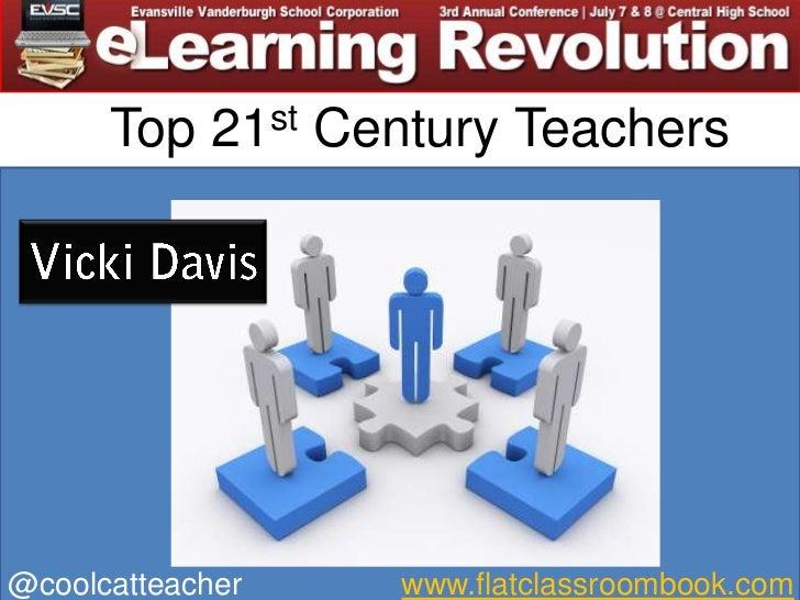 Twelve habits of<br />Top 21st Century Teachers<br />Vicki Davis<br />@coolcatteacher<br />www.flatclassroombook.com<br />