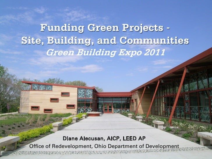 Funding Green Projects -Site, Building, and Communities      Green Building Expo 2011              Diane Alecusan, AICP, L...