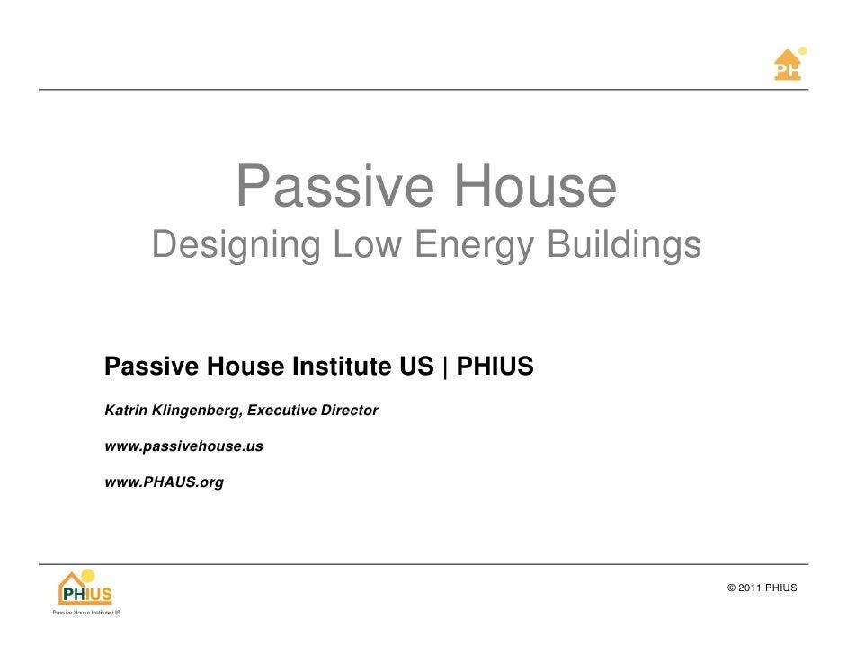 Passive House      Designing Low Energy BuildingsPassive House Institute US | PHIUSKatrin Klingenberg, Executive Directorw...