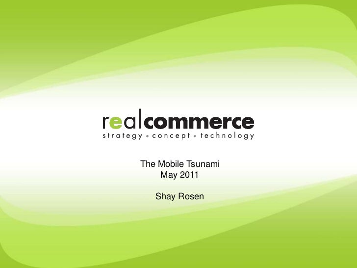 The Mobile Tsunami<br />May 2011<br />Shay Rosen<br />