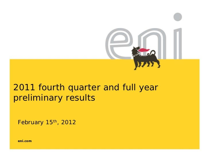2011 fourth quarter and full yearpreliminary results February 15th, 2012 eni.com