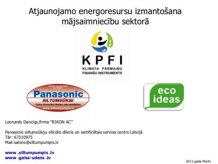 """Atjaunojamo energoresursu izmantošana mājsaimniecību sektorā <br />Leonards Dancigs,firma """"RIKON AC""""<br />Panasonic siltum..."""
