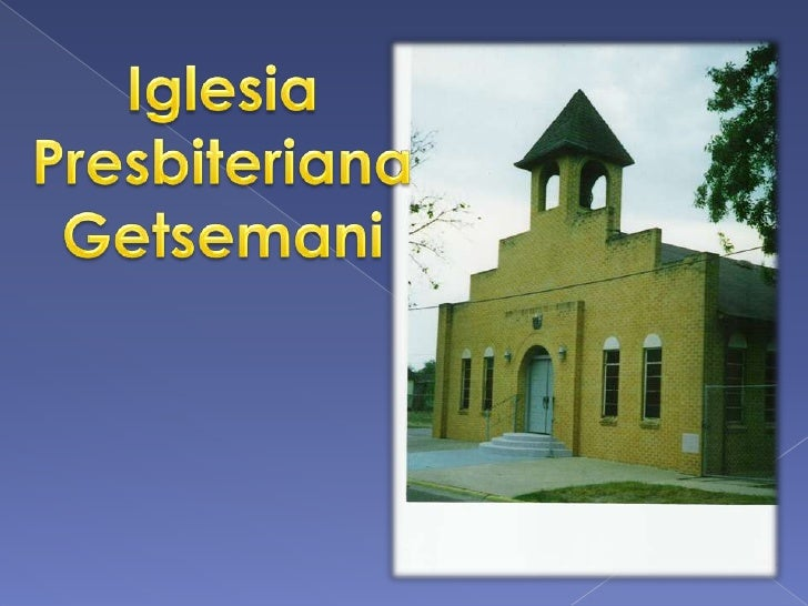 Iglesia<br />Presbiteriana<br />Getsemani<br />