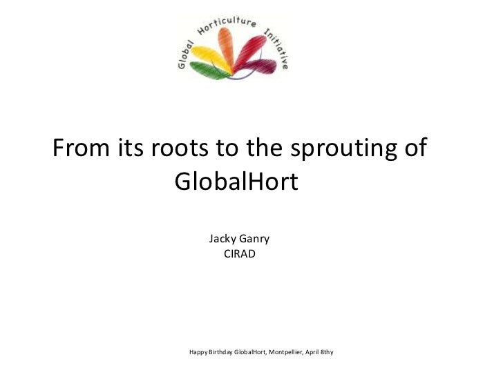 From its roots to the sprouting of GlobalHort Jacky GanryCIRAD<br />