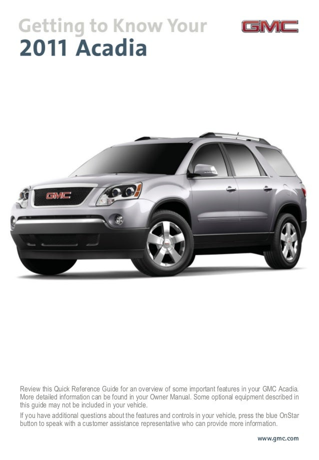 Review this Quick Reference Guide for an overview of some important features in your GMC Acadia. More detailed information...