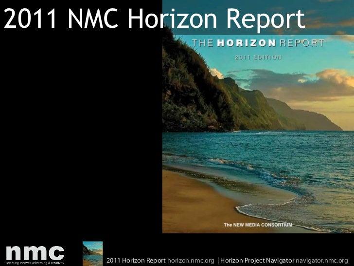 2011 NMC Horizon Report       2011 Horizon Report horizon.nmc.org | Horizon Project Navigator navigator.nmc.org