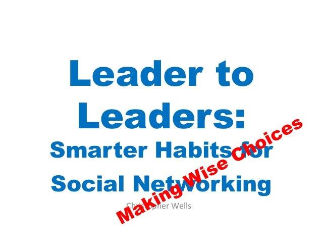 Leader to Leaders:Smarter Habits forSocial Networking      Christopher Wells