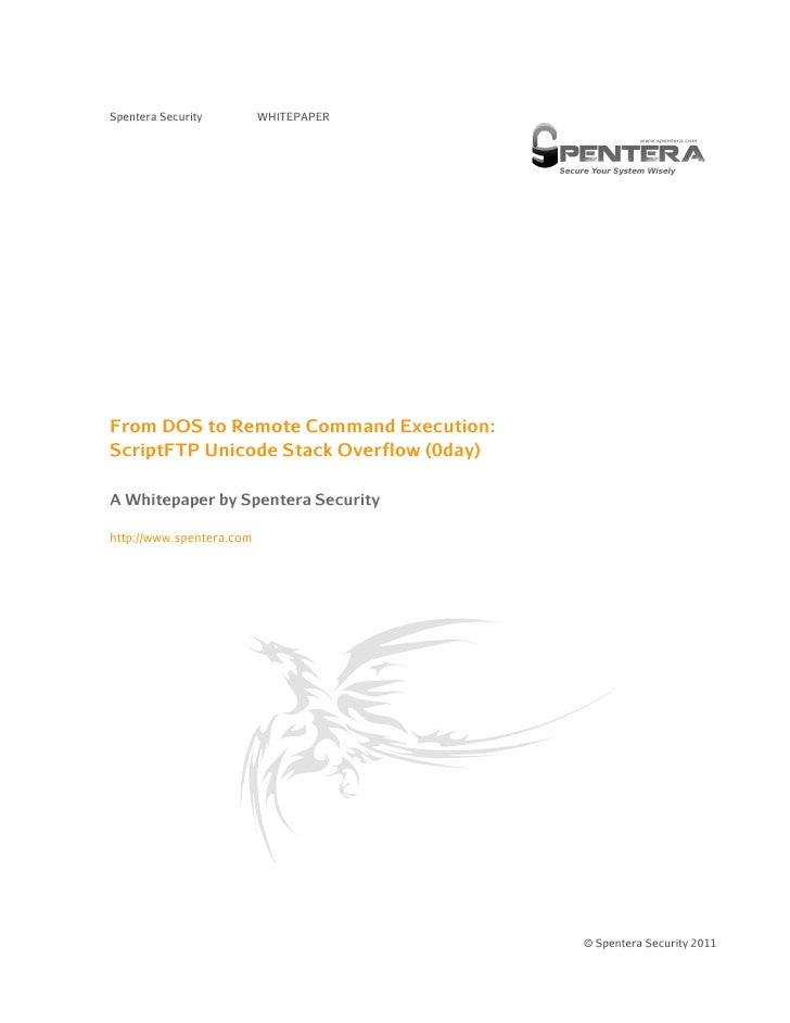 Spentera Security         WHITEPAPERFrom DOS to Remote Command Execution:ScriptFTP Unicode Stack Overflow (0day)A Whitepap...
