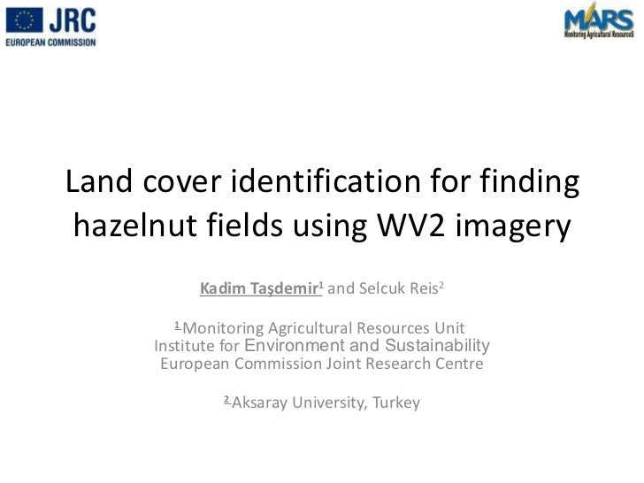 Land cover identification for finding hazelnut fields using WV2 imagery Kadim Ta şdemir 1  and Selcuk Reis 2 1  Monitoring...